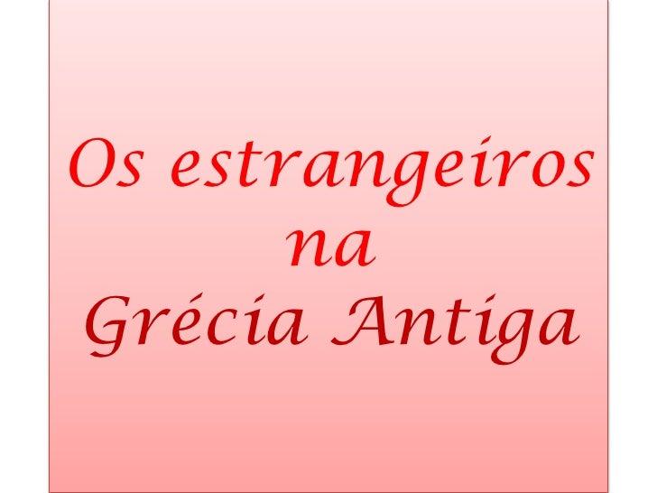 Os estrangeiros na Grécia Antiga<br />