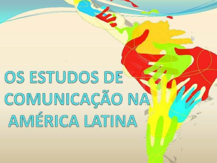 A história da pesquisa comunicacional na   América Latina