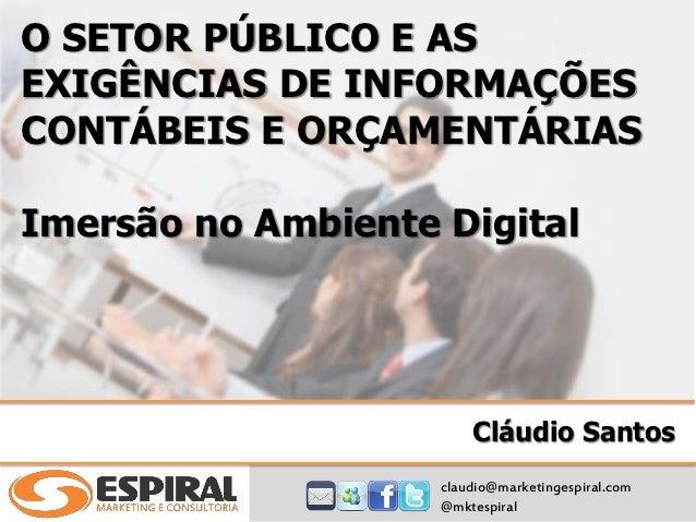 O SETOR PÚBLICO E ASEXIGÊNCIAS DE INFORMAÇÕESCONTÁBEIS E ORÇAMENTÁRIASImersão no Ambiente Digital                        C...