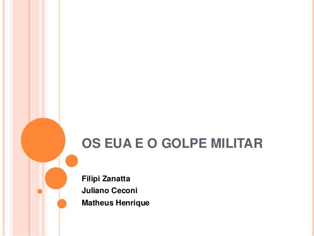 OS EUA E O GOLPE MILITAR  Filipi Zanatta  Juliano Ceconi  Matheus Henrique