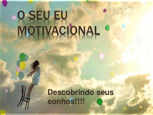 O SEU EU MOTIVACIONAL Descobrindo seus sonhos!!!!