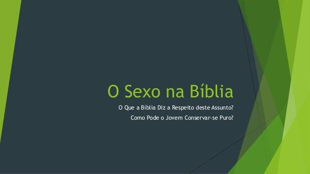 O Sexo na Bíblia  O Que a Bíblia Diz a Respeito deste Assunto?  Como Pode o Jovem Conservar-se Puro?