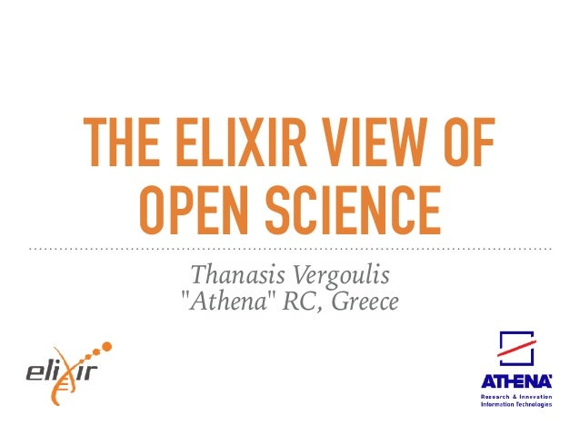 "THE ELIXIR VIEW OF OPEN SCIENCE Thanasis Vergoulis ""Athena"" RC, Greece"