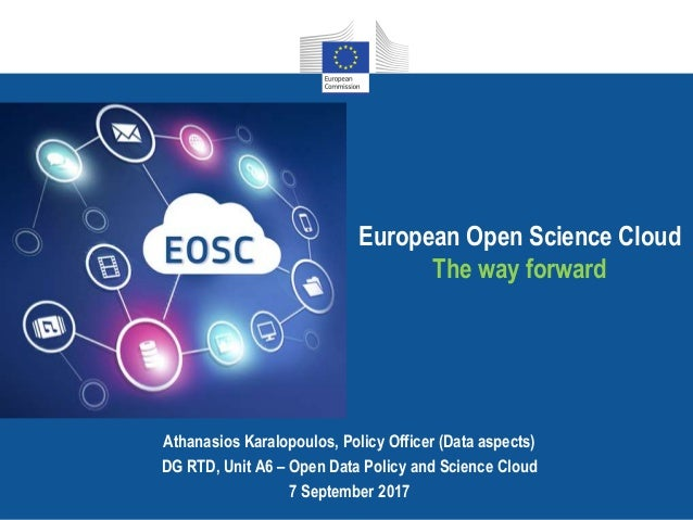 European Open Science Cloud The way forward Athanasios Karalopoulos, Policy Officer (Data aspects) DG RTD, Unit A6 – Open ...