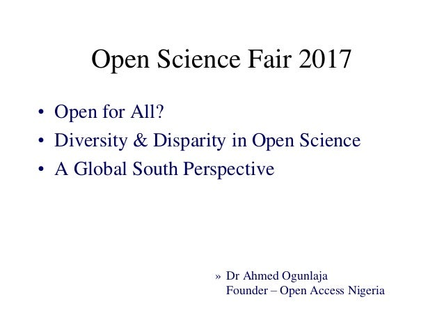Open Science Fair 2017 • Open for All? • Diversity & Disparity in Open Science • A Global South Perspective » Dr Ahmed Ogu...