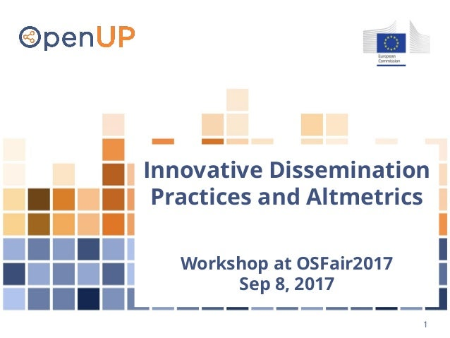 1 Innovative Dissemination Practices and Altmetrics Workshop at OSFair2017 Sep 8, 2017