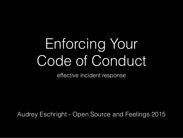 Enforcing Your Code of Conduct effective incident response Audrey Eschright - Open Source and Feelings 2015