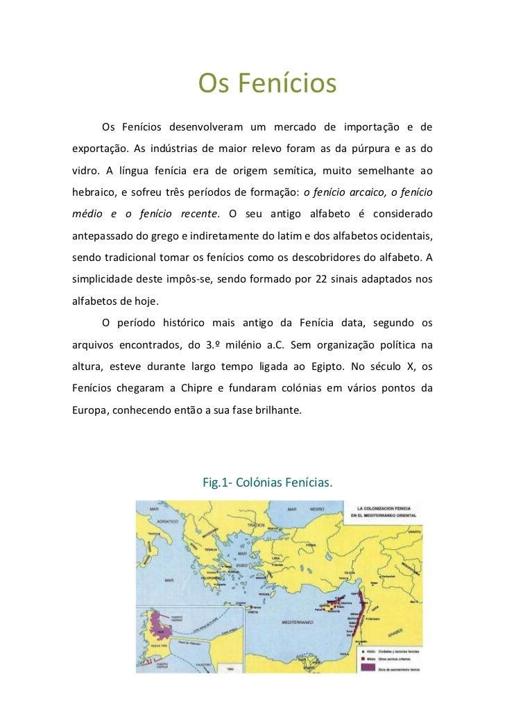 Os Fenícios      Os Fenícios desenvolveram um mercado de importação e deexportação. As indústrias de maior relevo foram as...