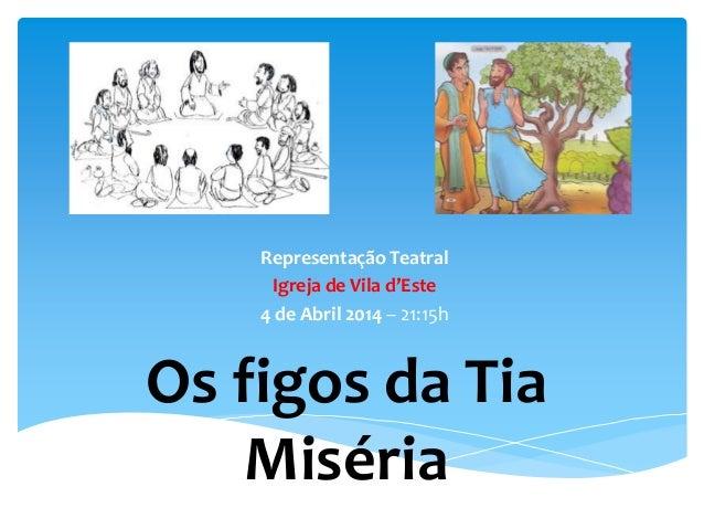 Representação Teatral Igreja de Vila d'Este 4 de Abril 2014 – 21:15h  Os figos da Tia Miséria