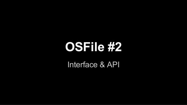 OSFile #2 Interface & API