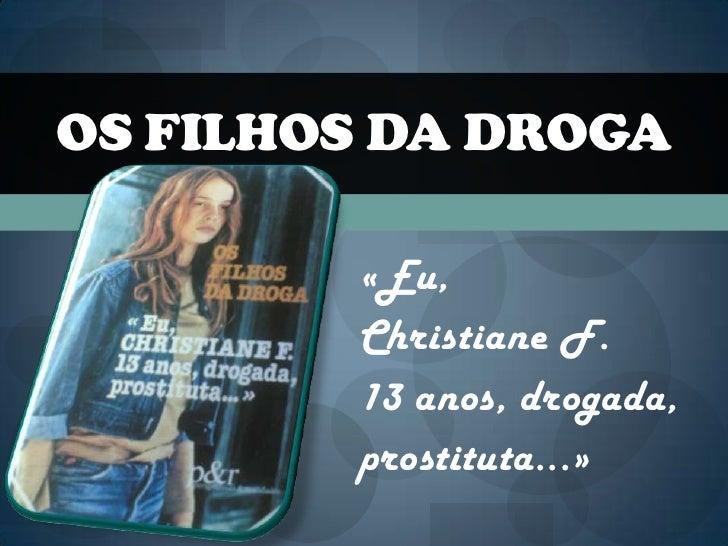 Os filhos da droga<br />«Eu,<br />Christiane F.<br />13 anos, drogada,<br />prostituta...»<br />