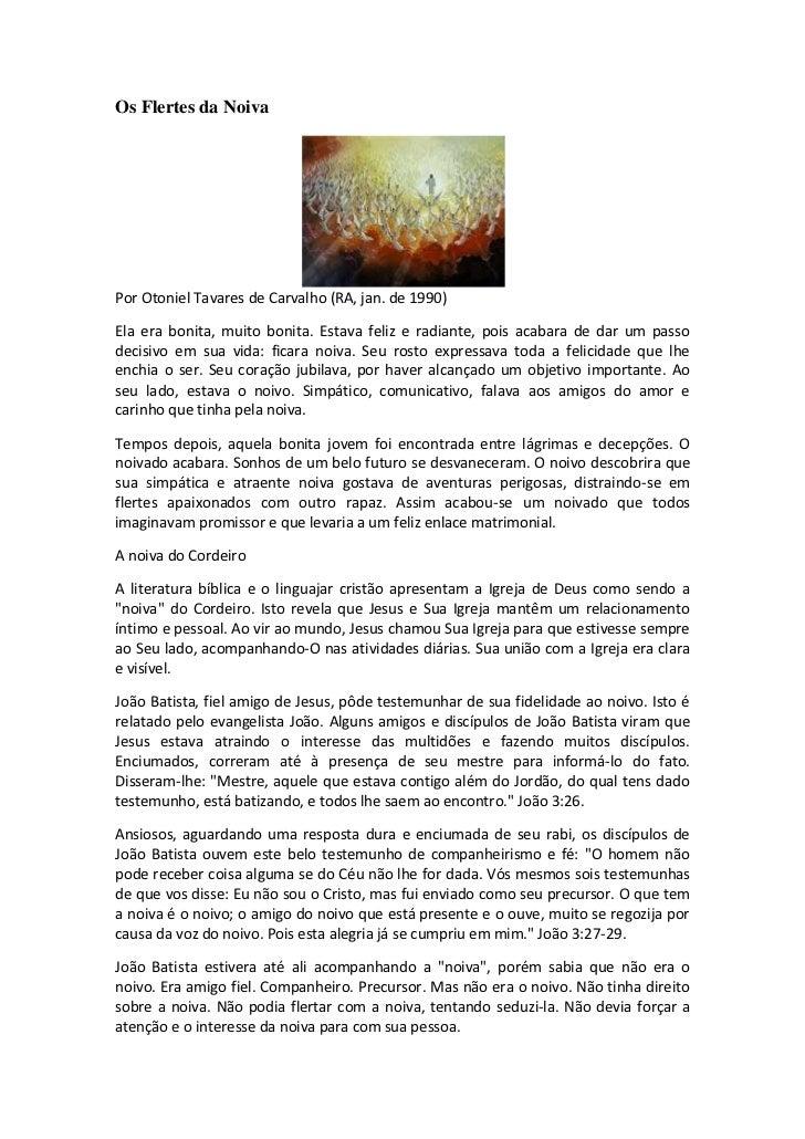 Os Flertes da NoivaPor Otoniel Tavares de Carvalho (RA, jan. de 1990)Ela era bonita, muito bonita. Estava feliz e radiante...