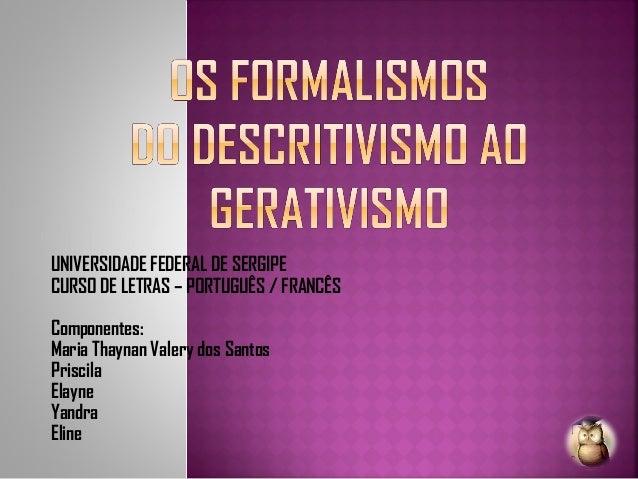 UNIVERSIDADE FEDERAL DE SERGIPE CURSO DE LETRAS – PORTUGUÊS / FRANCÊS Componentes: Maria Thaynan Valery dos Santos Priscil...