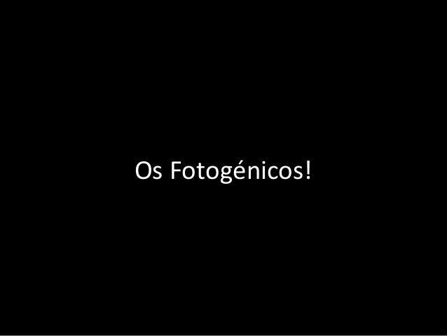 Os Fotogénicos!