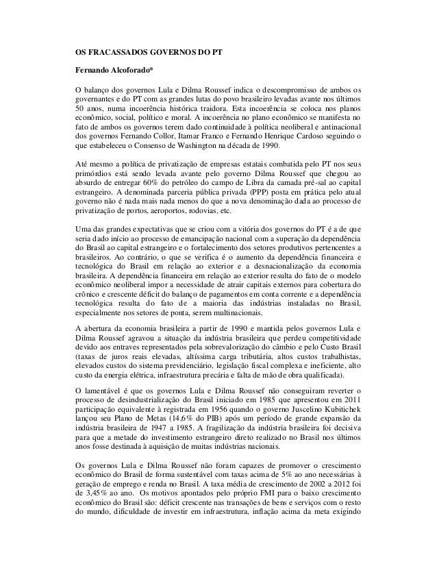 OS FRACASSADOS GOVERNOS DO PT Fernando Alcoforado* O balanço dos governos Lula e Dilma Roussef indica o descompromisso de ...