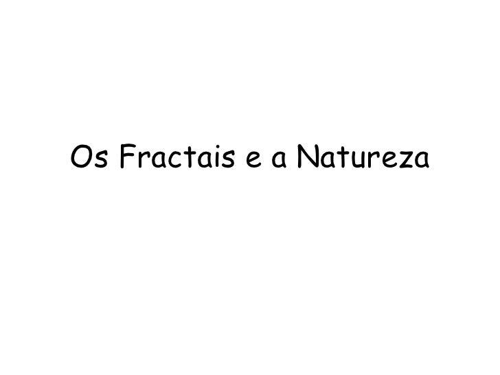 Os Fractais e a Natureza
