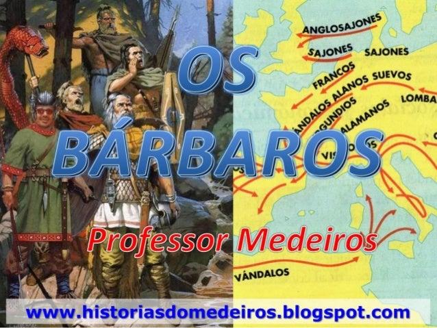  Povos fora das fronteiras (sem cultura greco-romana).  Germânicos – principal grupo (suevos, lombardos, teutônicos, fra...