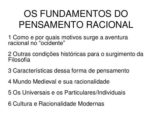 """OS FUNDAMENTOS DO PENSAMENTO RACIONAL 1 Como e por quais motivos surge a aventura racional no """"ocidente"""" 2 Outras condiçõe..."""