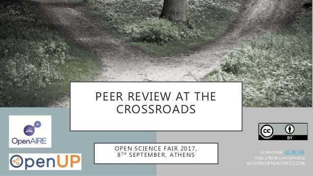 PEER REVIEW AT THE CROSSROADS OPEN SCIENCE FAIR 2017, 8TH SEPTEMBER, ATHENS Crossroads: CC BY-SA http://flickr.com/photos/...
