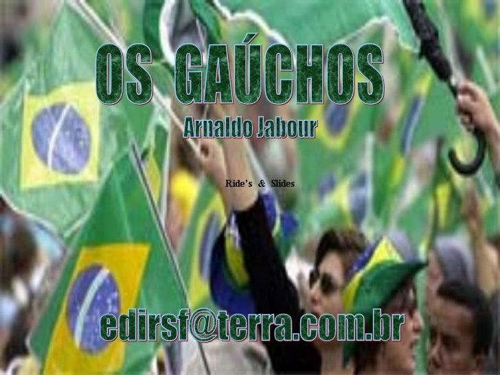 RIDE'S  &  SLIDES APRESENTA OS  GAÚCHOS Arnaldo Jabour [email_address]