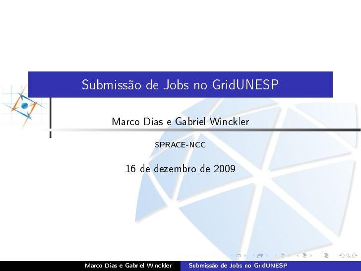 Submissão de Jobs no GridUNESP           Marco Dias e Gabriel Winckler                          SPRACE-NCC                ...