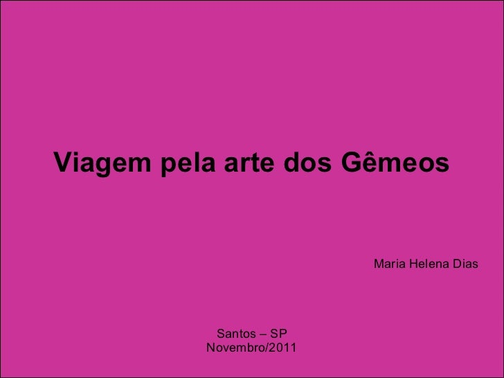Viagem pela arte dos Gêmeos Maria Helena Dias Santos – SP Novembro/2011