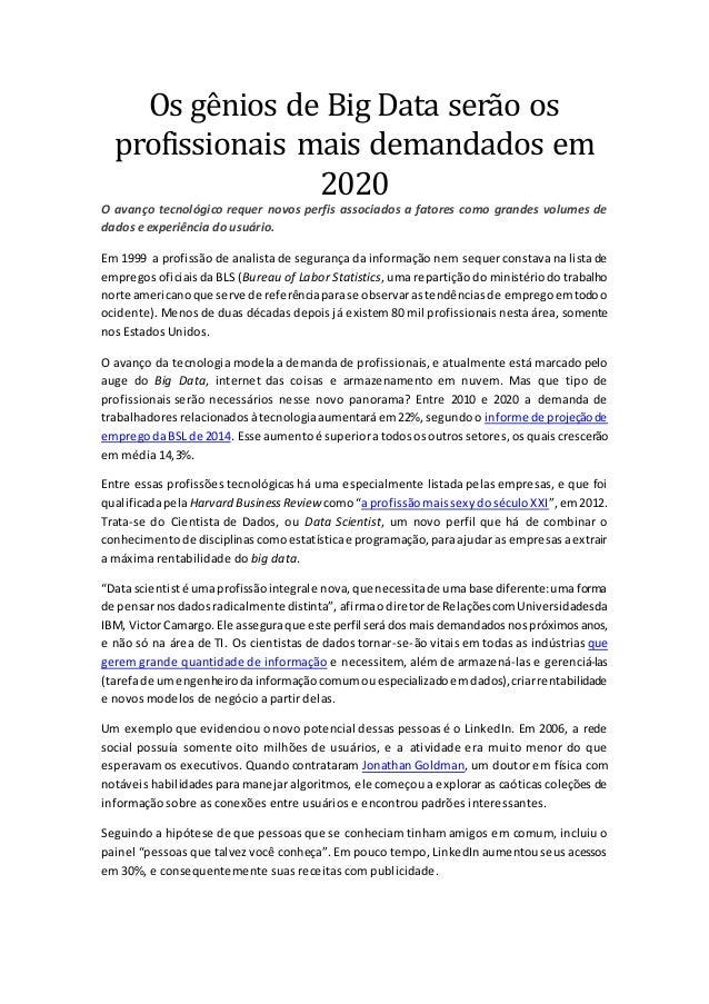 Os gênios dê Big Data sêrao os profissionais mais dêmandados êm 2020 O avanço tecnológico requer novos perfis associados a...