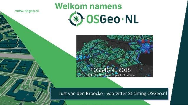 Aires Almere 10/11 juli 2018 Welkom namenswww.osgeo.nl Just van den Broecke - voorzitter Stichting OSGeo.nl