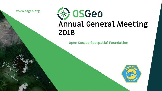 www.osgeo.org Annual General Meeting 2018 Open Source Geospatial Foundation