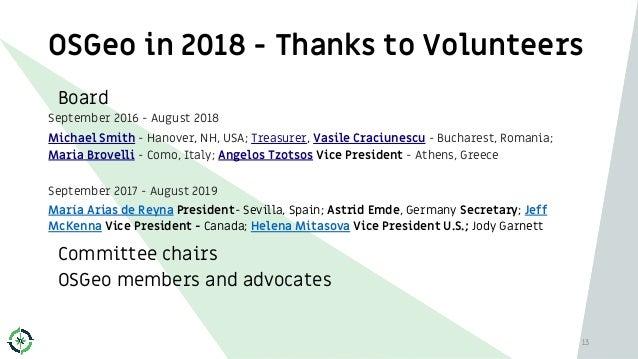 OSGeo in 2018 - Thanks to Volunteers Board September 2016 - August 2018 Michael Smith - Hanover, NH, USA; Treasurer, Vasil...