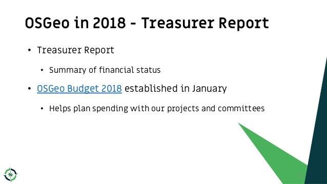 OSGeo in 2018 - Treasurer Report • Treasurer Report • Summary of financial status • OSGeo Budget 2018 established in Janua...