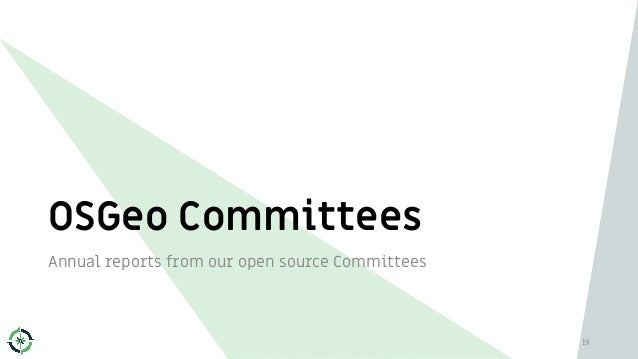 OSGeo Committees Annual reports from our open source Committees 19