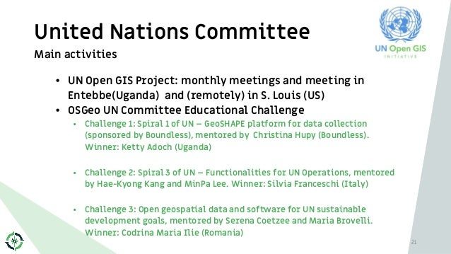United Nations Committee 21 Main activities • UN Open GIS Project: monthly meetings and meeting in Entebbe(Uganda) and (re...