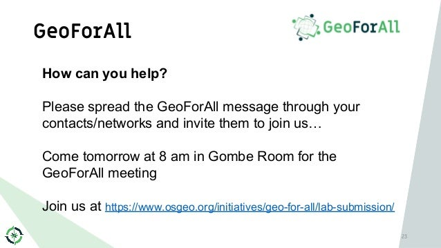 GeoForAll 23 How can you help? Please spread the GeoForAll message through your contacts/networks and invite them to join ...