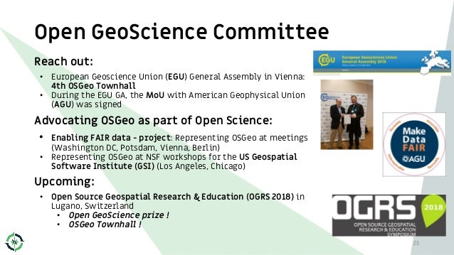 Open GeoScience Committee 25 Reach out: • European Geoscience Union (EGU) General Assembly in Vienna: 4th OSGeo Townhall •...