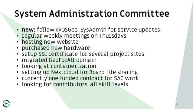 System Administration Committee 28 • new: follow @OSGeo_SysAdmin for service updates! • regular weekly meetings on Thursda...
