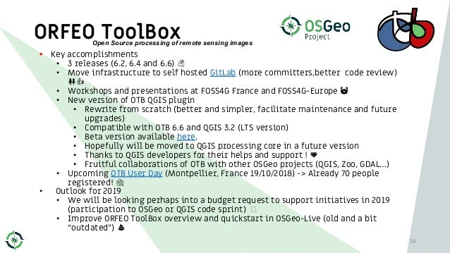 ORFEO ToolBox 34 • Key accomplishments • 3 releases (6.2, 6.4 and 6.6) • Move infrastructure to self hosted GitLab (more c...