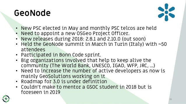 GeoNode 36 • New PSC elected in May and monthly PSC telcos are held • Need to appoint a new OSGeo Project Officer. • New r...