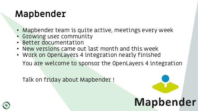 Mapbender 38 • Mapbender team is quite active, meetings every week • Growing user community • Better documentation • New v...