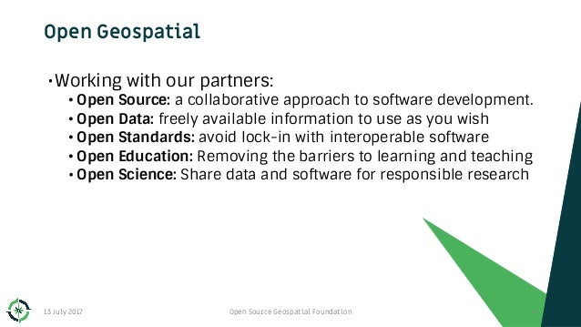 Open Geospatial •Working with our partners: • Open Source: a collaborative approach to software development. • Open Data: ...