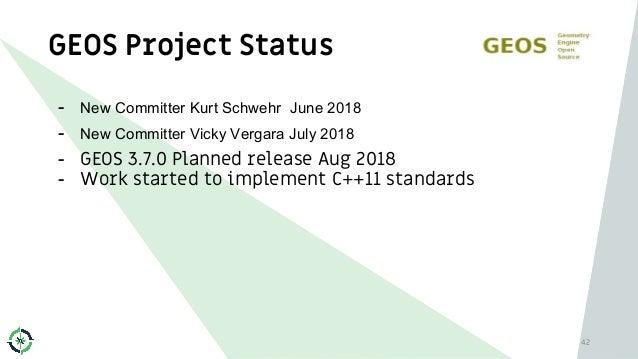 GEOS Project Status 42 - New Committer Kurt Schwehr June 2018 - New Committer Vicky Vergara July 2018 - GEOS 3.7.0 Planned...