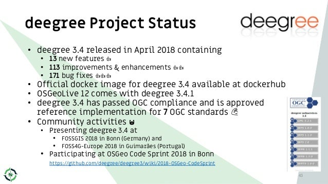 deegree Project Status 43 • deegree 3.4 released in April 2018 containing • 13 new features • 113 improvements & enhanceme...