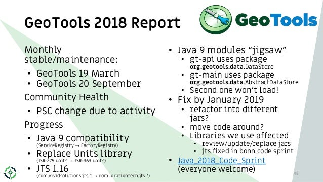 GeoTools 2018 Report Monthly stable/maintenance: • GeoTools 19 March • GeoTools 20 September Community Health • PSC change...