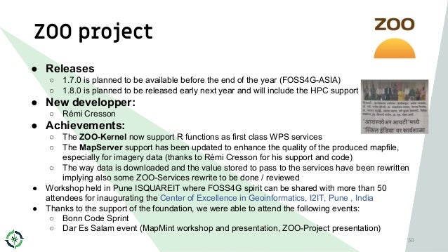 ZOO project 50 ● Releases ○ 1.7.0 is planned to be available before the end of the year (FOSS4G-ASIA) ○ 1.8.0 is planned t...