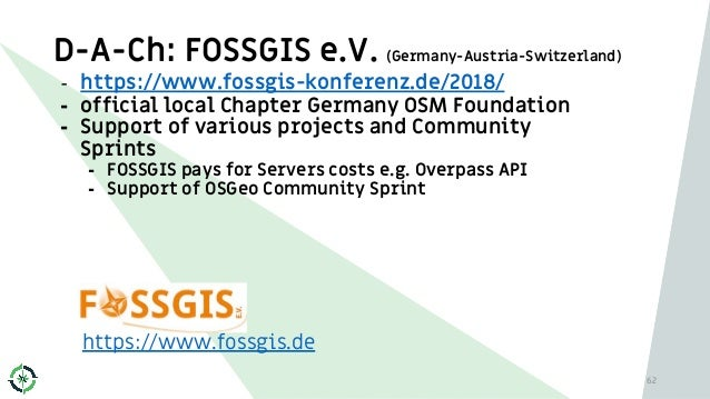 D-A-Ch: FOSSGIS e.V. (Germany-Austria-Switzerland) - https://www.fossgis-konferenz.de/2018/ - official local Chapter Germa...