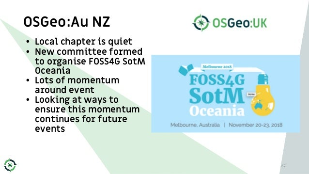OSGeo:Au NZ • Local chapter is quiet • New committee formed to organise FOSS4G SotM Oceania • Lots of momentum around even...