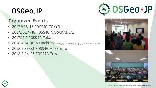 OSGeo.JP Organized Events • 2017.9.15-16 FOSS4G TOKYO • 2017.10.14-16 FOSS4G NARA.KANSAI • 2017.12.2 FOSS4G Tokai • 2018.4...