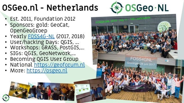 OSGeo.nl - Netherlands • Est. 2011, Foundation 2012 • Sponsors: gold: GeoCat, OpenGeoGroep • Yearly FOSS4G-NL (2017, 2018)...
