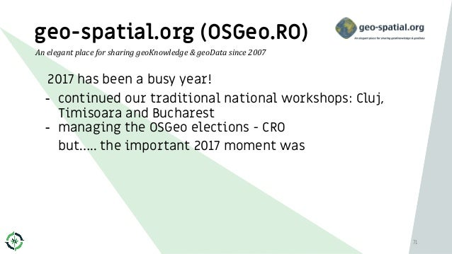 geo-spatial.org (OSGeo.RO) 2017 has been a busy year! - continued our traditional national workshops: Cluj, Timisoara and ...