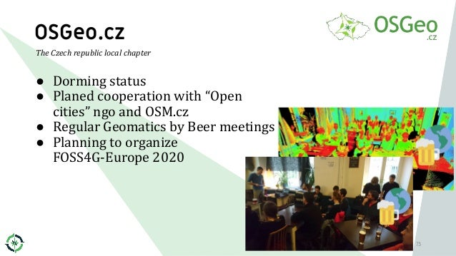 """OSGeo.cz ● Dorming status ● Planed cooperation with """"Open cities"""" ngo and OSM.cz ● Regular Geomatics by Beer meetings ● Pl..."""